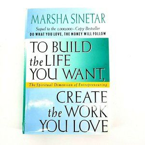 To Build the Life You Want By Marsha Sinetar